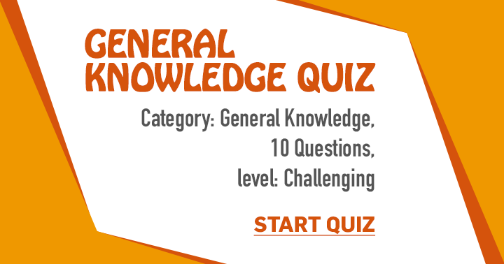 Good luck with this fun but challenging General Knowledge quiz!