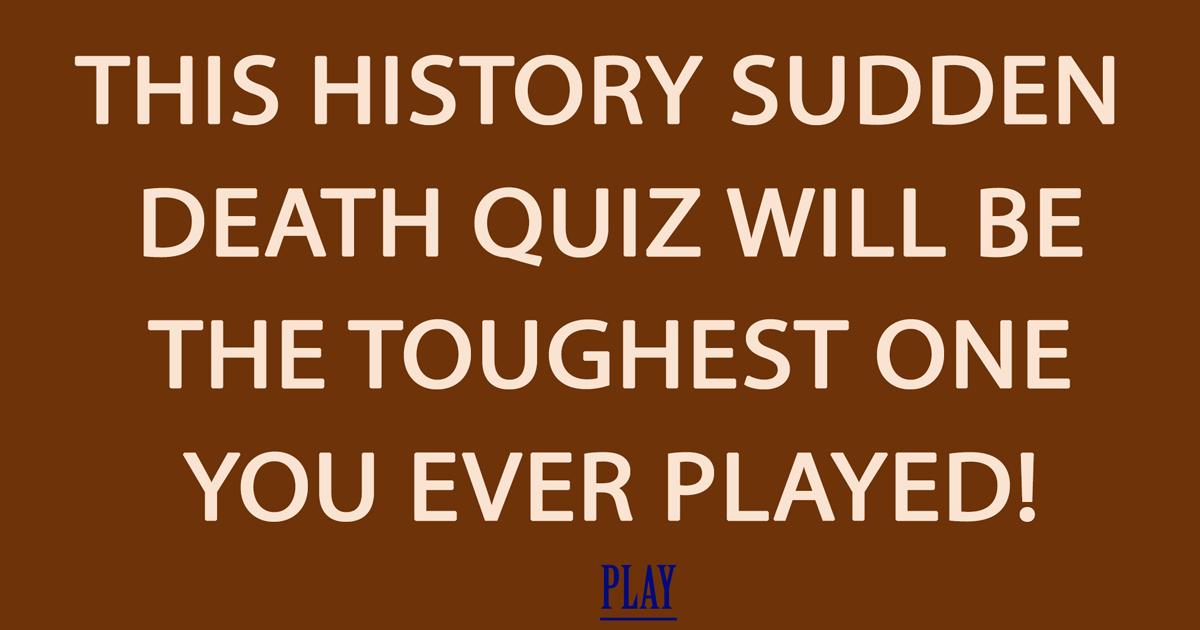 Toughest Sudden Death Quiz you have seen!