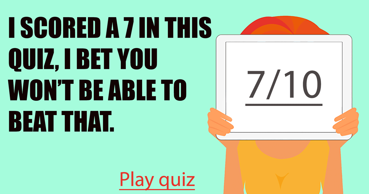 Can you beat my score of 7 out of 10?