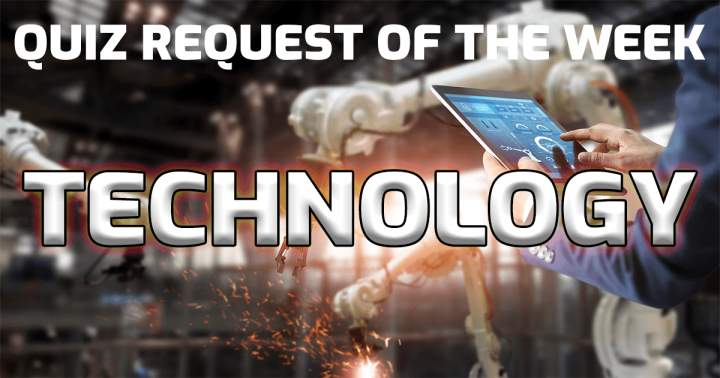 Quiz Request Of The Week: Technology