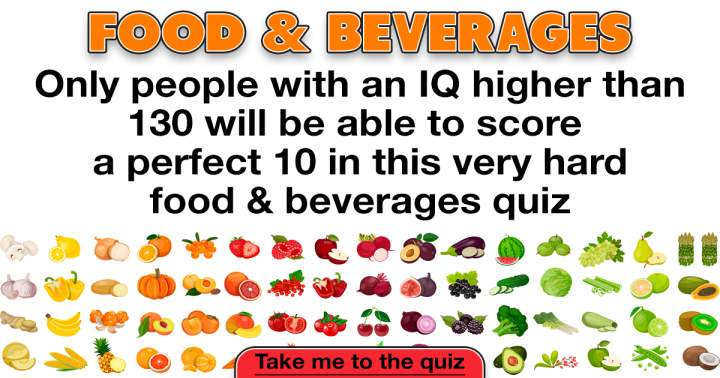 Do you know enough about food to score a perfect 10?