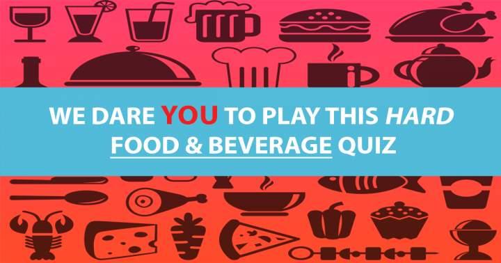 Hard Food & Beverage Quiz