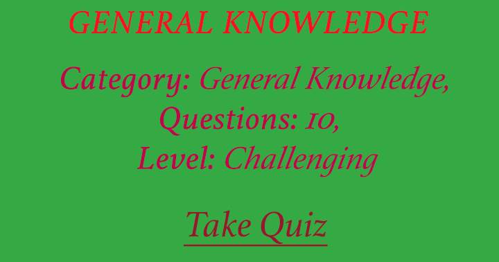 Official general knowledge quiz. 10 Questions.