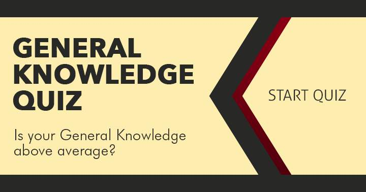 How is your general knowledge?