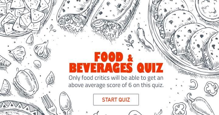 Food & Beverages quiz.  We dare you!