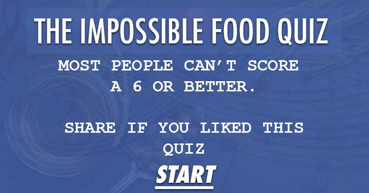 The Impossible Food Quiz. Hungry for a challenge?