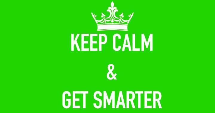 Keep calm and get smarter