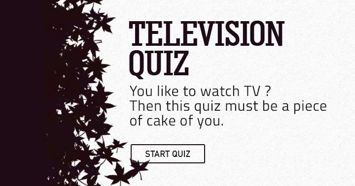 You like to watch TV?  Then this quiz is a breeze.