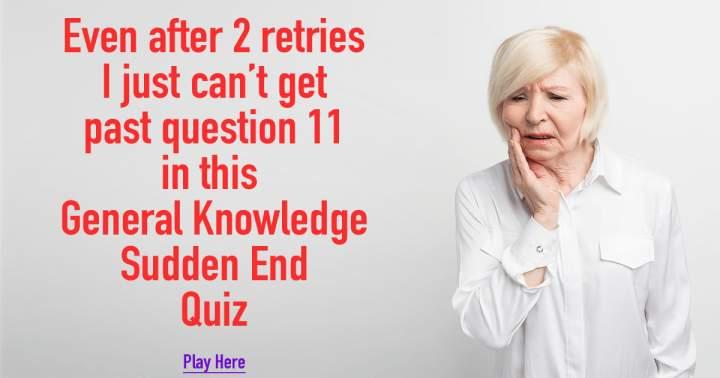 General Knowledge Sudden End Quiz