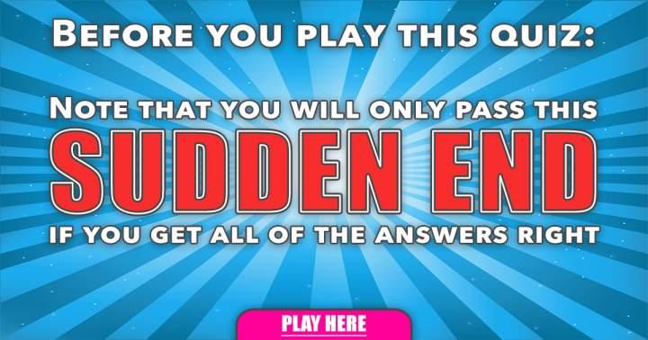 General Sudden End Quiz